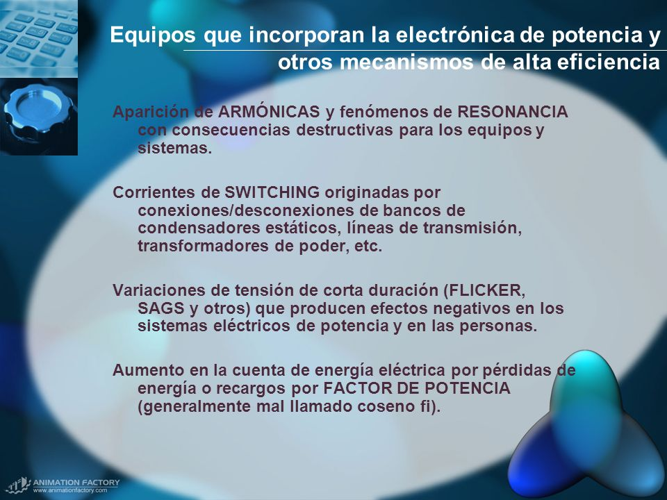 Equipos que incorporan la electrónica de potencia y otros mecanismos de alta eficiencia Aparición de ARMÓNICAS y fenómenos de RESONANCIA con consecuen