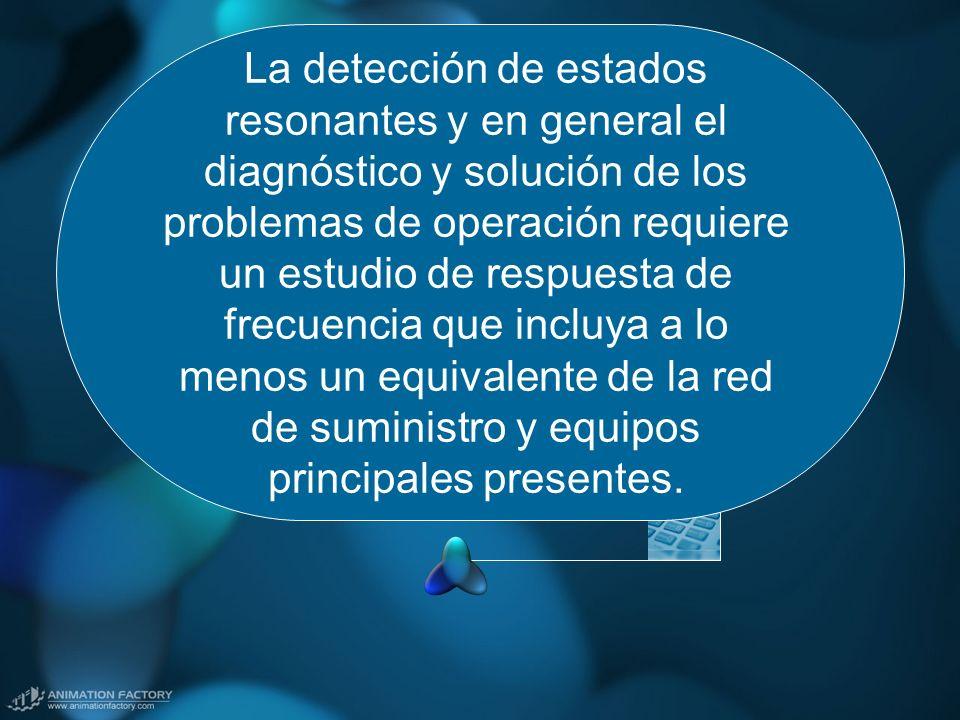 La detección de estados resonantes y en general el diagnóstico y solución de los problemas de operación requiere un estudio de respuesta de frecuencia