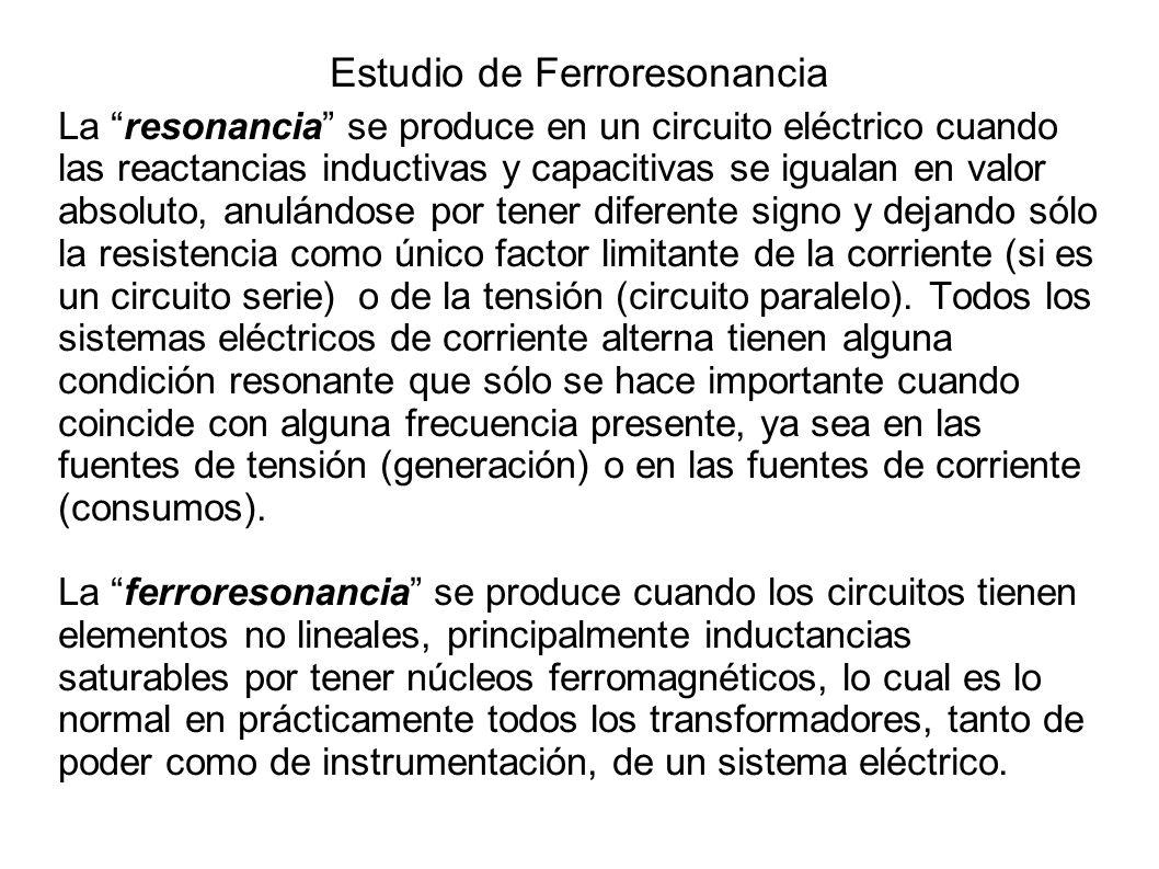 Estudio de Ferroresonancia La resonancia se produce en un circuito eléctrico cuando las reactancias inductivas y capacitivas se igualan en valor absol