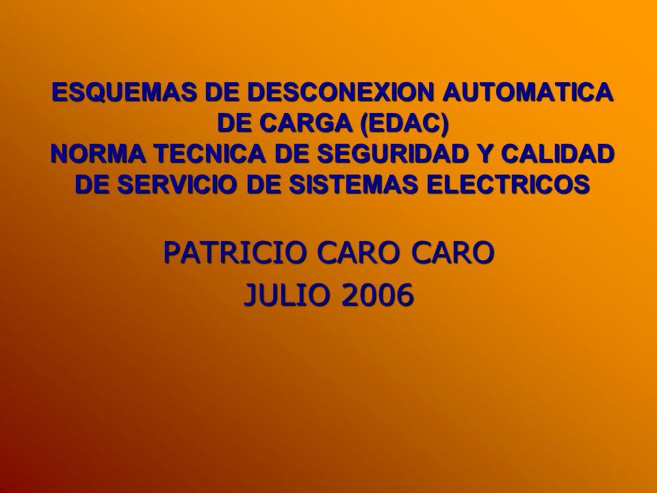ESQUEMAS DE DESCONEXION AUTOMATICA DE CARGA (EDAC) NORMA TECNICA DE SEGURIDAD Y CALIDAD DE SERVICIO DE SISTEMAS ELECTRICOS PATRICIO CARO CARO JULIO 20