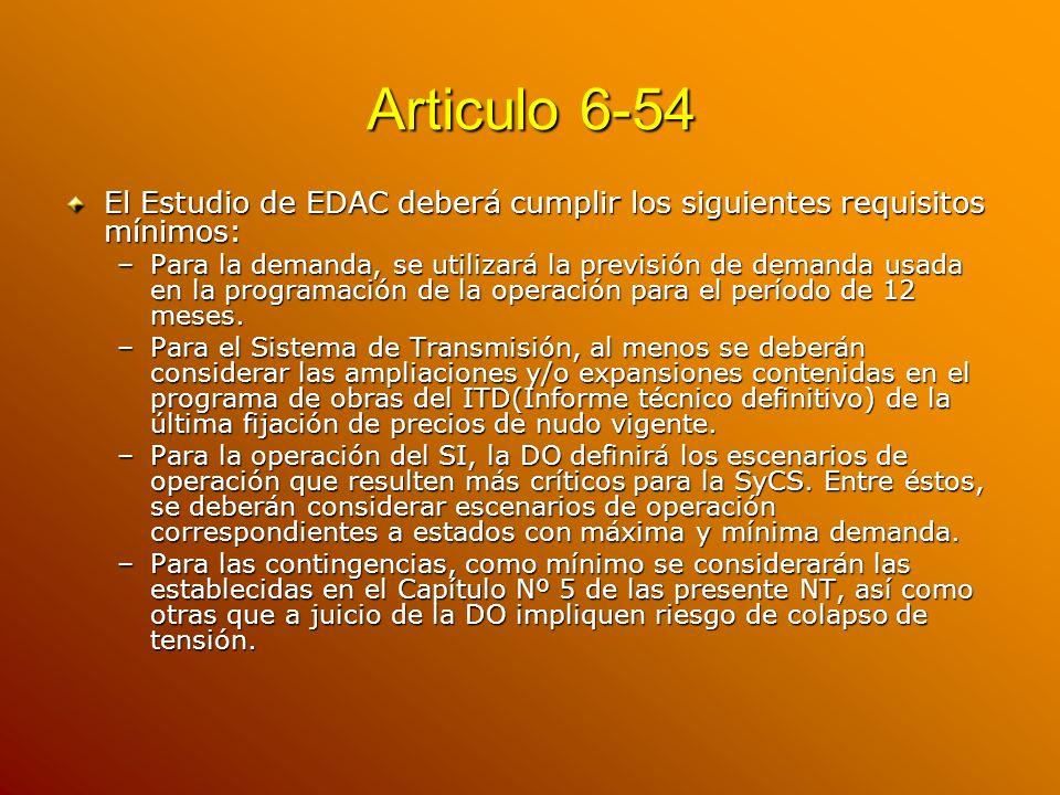 Articulo 6-54 El Estudio de EDAC deberá cumplir los siguientes requisitos mínimos: –Para la demanda, se utilizará la previsión de demanda usada en la