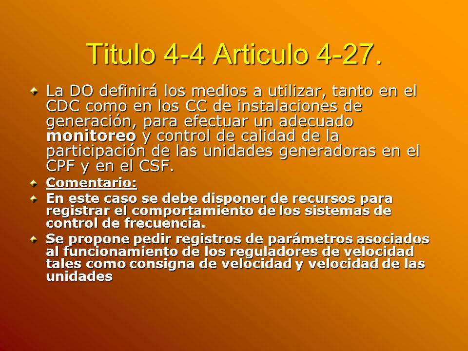Titulo 4-4 Articulo 4-27. La DO definirá los medios a utilizar, tanto en el CDC como en los CC de instalaciones de generación, para efectuar un adecua