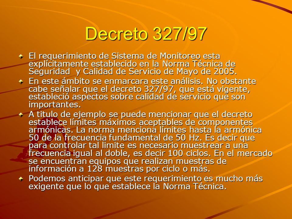 Decreto 327/97 El requerimiento de Sistema de Monitoreo esta explícitamente establecido en la Norma Técnica de Seguridad y Calidad de Servicio de Mayo