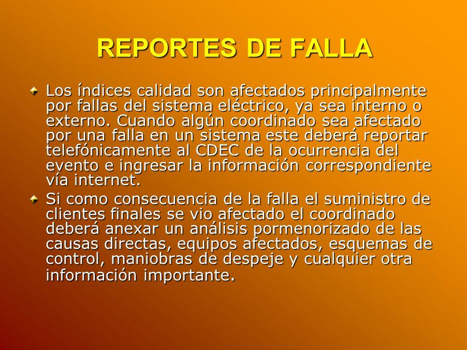 REPORTES DE FALLA Los índices calidad son afectados principalmente por fallas del sistema eléctrico, ya sea interno o externo. Cuando algún coordinado
