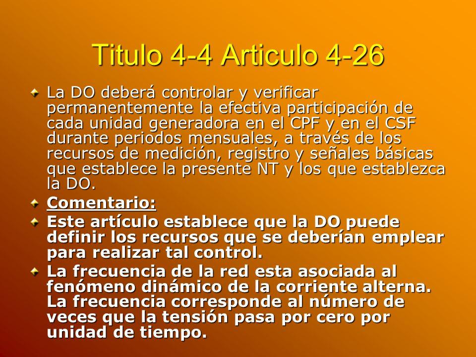 Titulo 4-4 Articulo 4-26 La DO deberá controlar y verificar permanentemente la efectiva participación de cada unidad generadora en el CPF y en el CSF