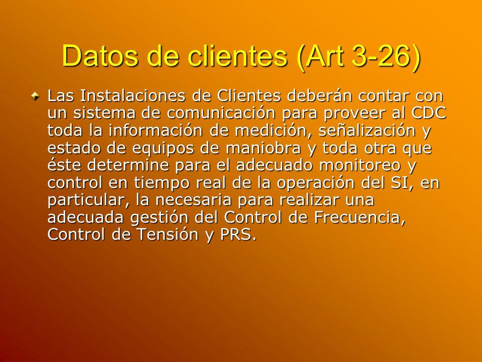 Datos de clientes (Art 3-26) Las Instalaciones de Clientes deberán contar con un sistema de comunicación para proveer al CDC toda la información de me