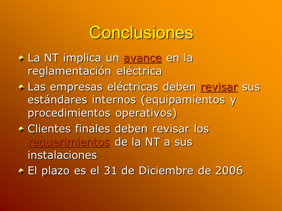 Conclusiones La NT implica un avance en la reglamentación eléctrica Las empresas eléctricas deben revisar sus estándares internos (equipamientos y pro