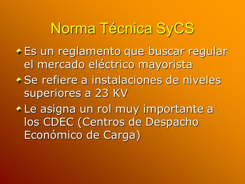 Norma Técnica SyCS Es un reglamento que buscar regular el mercado eléctrico mayorista Se refiere a instalaciones de niveles superiores a 23 KV Le asig