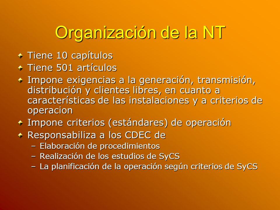 Organización de la NT Tiene 10 capítulos Tiene 501 artículos Impone exigencias a la generación, transmisión, distribución y clientes libres, en cuanto