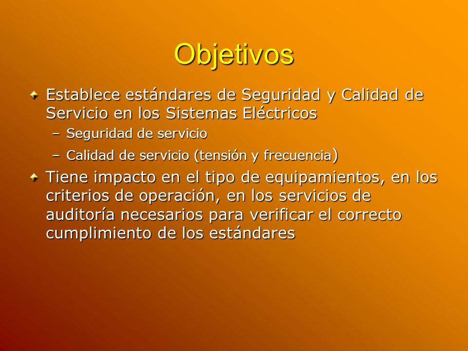 Objetivos Establece estándares de Seguridad y Calidad de Servicio en los Sistemas Eléctricos –Seguridad de servicio –Calidad de servicio (tensión y fr