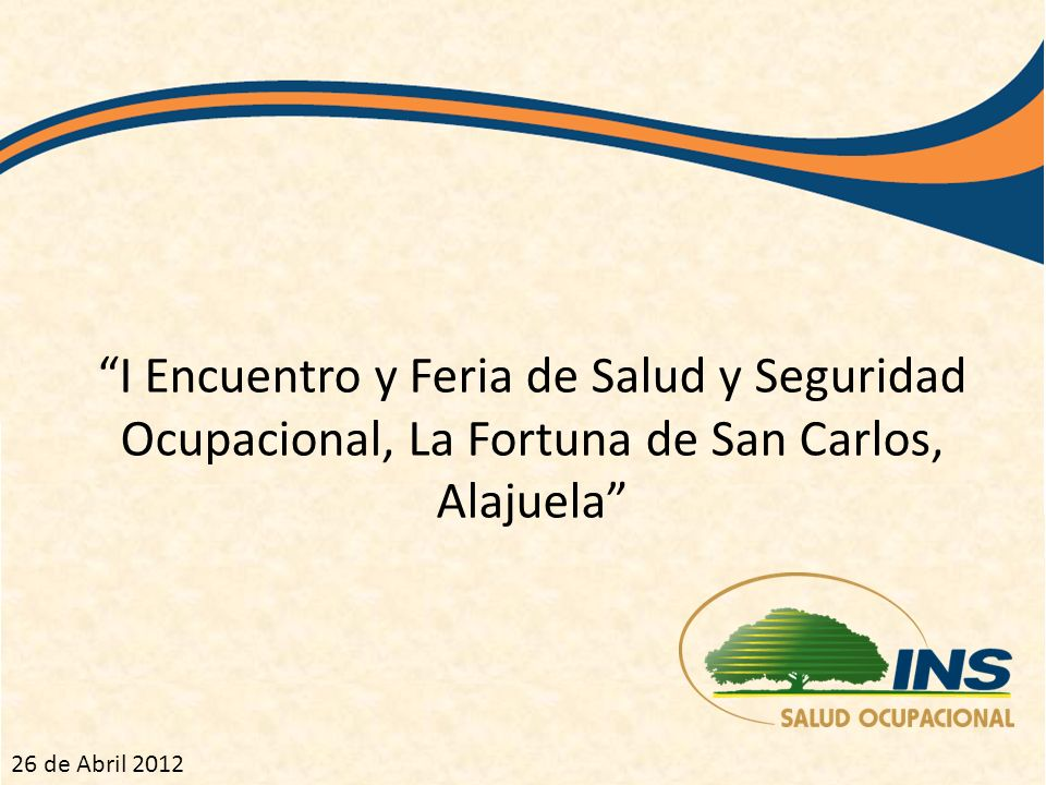 I Encuentro y Feria de Salud y Seguridad Ocupacional, La Fortuna de San Carlos, Alajuela 26 de Abril 2012