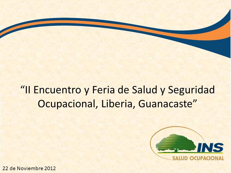 II Encuentro y Feria de Salud y Seguridad Ocupacional, Liberia, Guanacaste 22 de Noviembre 2012