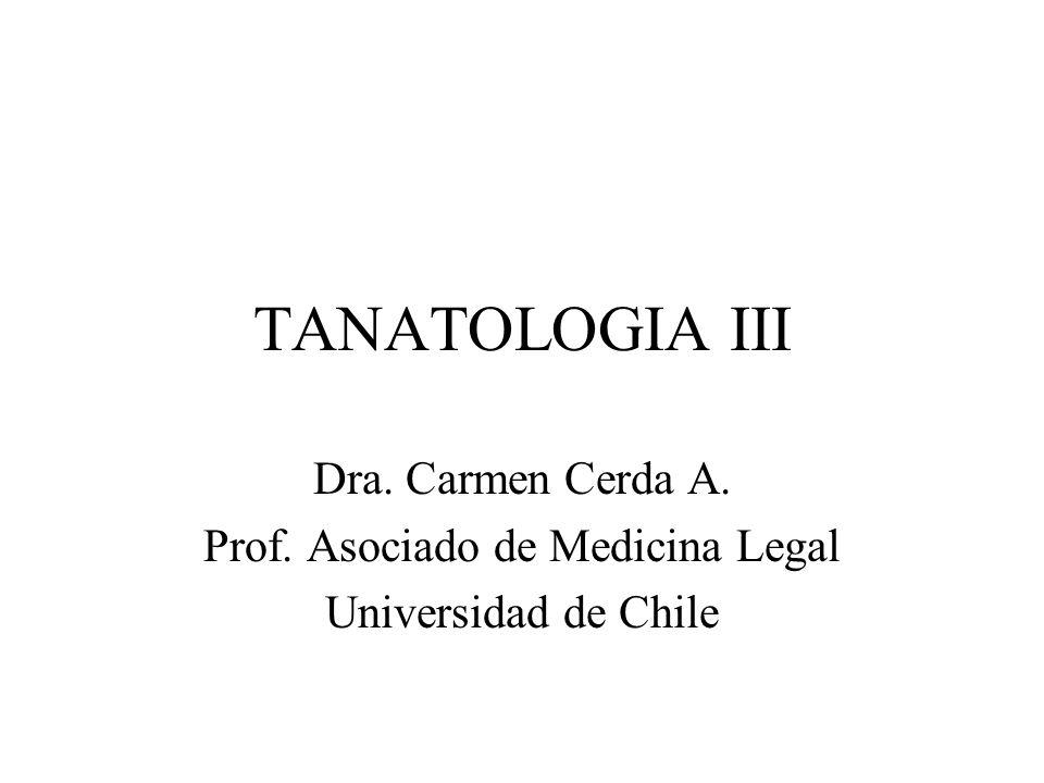 TANATOLOGIA III Dra. Carmen Cerda A. Prof. Asociado de Medicina Legal Universidad de Chile
