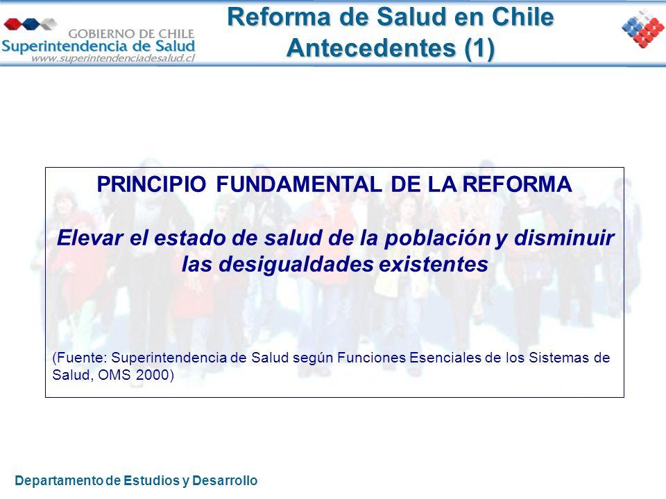Reforma de Salud en Chile Antecedentes (1) PRINCIPIO FUNDAMENTAL DE LA REFORMA Elevar el estado de salud de la población y disminuir las desigualdades