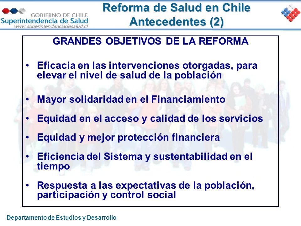 Reforma de Salud en Chile Antecedentes (2) GRANDES OBJETIVOS DE LA REFORMA Eficacia en las intervenciones otorgadas, para elevar el nivel de salud de