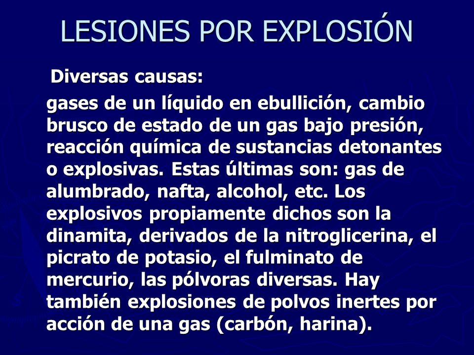 LESIONES POR EXPLOSIÓN Diversas causas: Diversas causas: gases de un líquido en ebullición, cambio brusco de estado de un gas bajo presión, reacción q