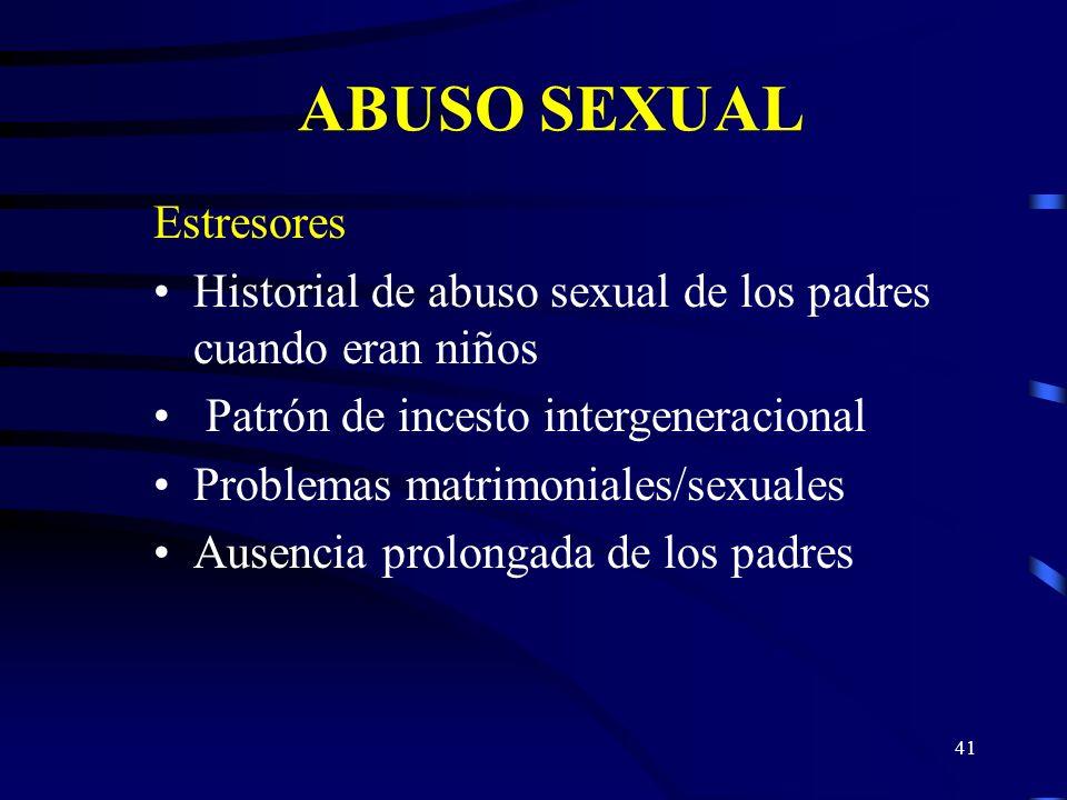 40 ABUSO SEXUAL Características del comportamiento de los padres o encargados Puede referirse al menor como a su cónyuge sustituto Excesivamente prote