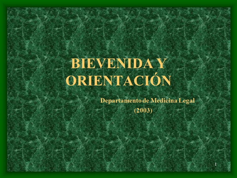 1 BIEVENIDA Y ORIENTACIÓN Departamento de Medicina Legal (2003)