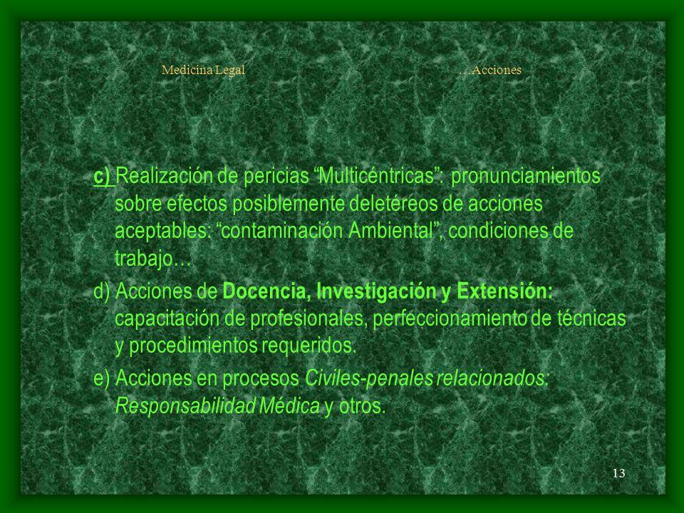 13 Medicina Legal …Acciones c) Realización de pericias Multicéntricas: pronunciamientos sobre efectos posiblemente deletéreos de acciones aceptables: