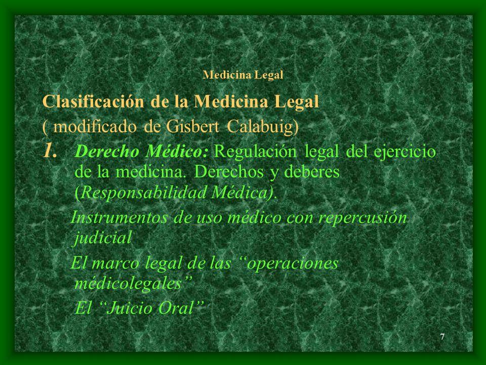 7 Medicina Legal Clasificación de la Medicina Legal ( modificado de Gisbert Calabuig) 1. Derecho Médico: Regulación legal del ejercicio de la medicina