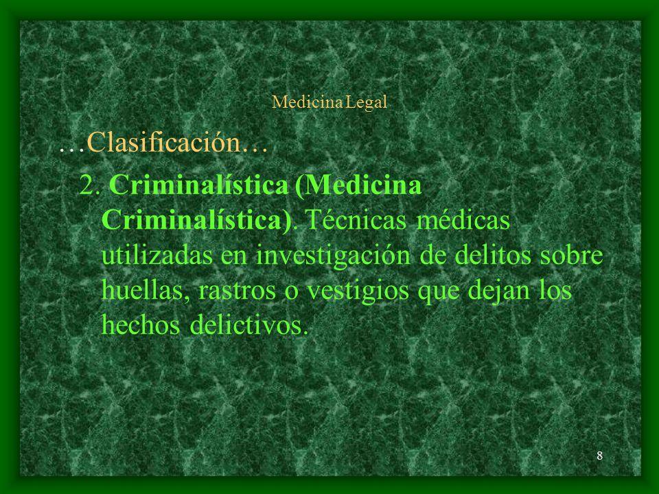 8 Medicina Legal …Clasificación… 2. Criminalística (Medicina Criminalística). Técnicas médicas utilizadas en investigación de delitos sobre huellas, r