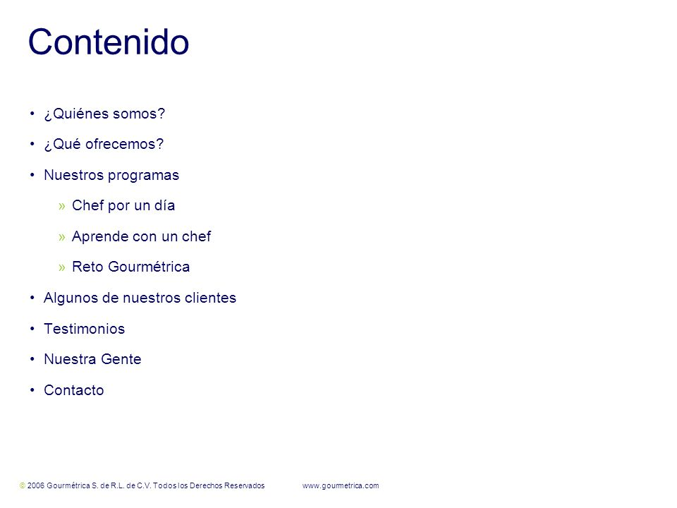 © 2006 Gourmétrica S. de R.L. de C.V. Todos los Derechos Reservados www.gourmetrica.com 2 2 ¿Quiénes somos? ¿Qué ofrecemos? Nuestros programas »Chef p