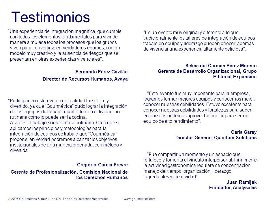 © 2006 Gourmétrica S. de R.L. de C.V. Todos los Derechos Reservados www.gourmetrica.com 8 8 Testimonios Una experiencia de integración magnífica, que