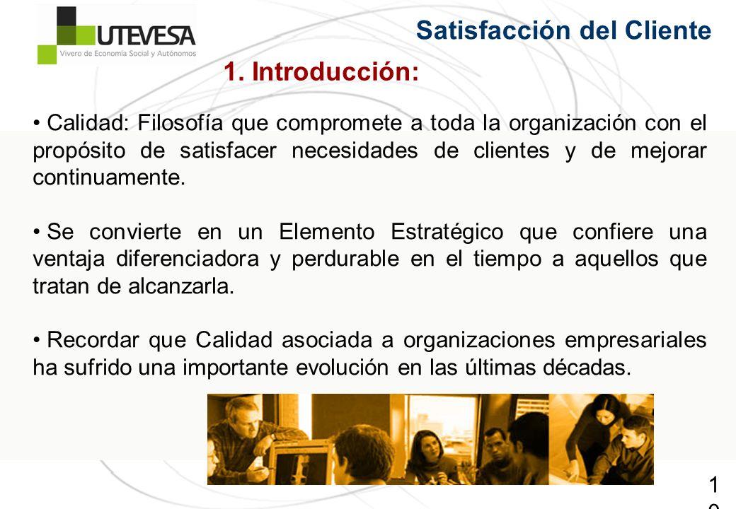 10 Calidad: Filosofía que compromete a toda la organización con el propósito de satisfacer necesidades de clientes y de mejorar continuamente. Se conv