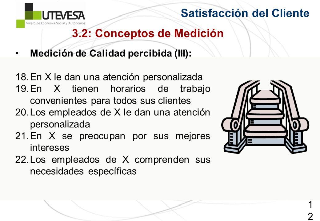 124124124 Satisfacción del Cliente Medición de Calidad percibida (III): 18.En X le dan una atención personalizada 19.En X tienen horarios de trabajo c