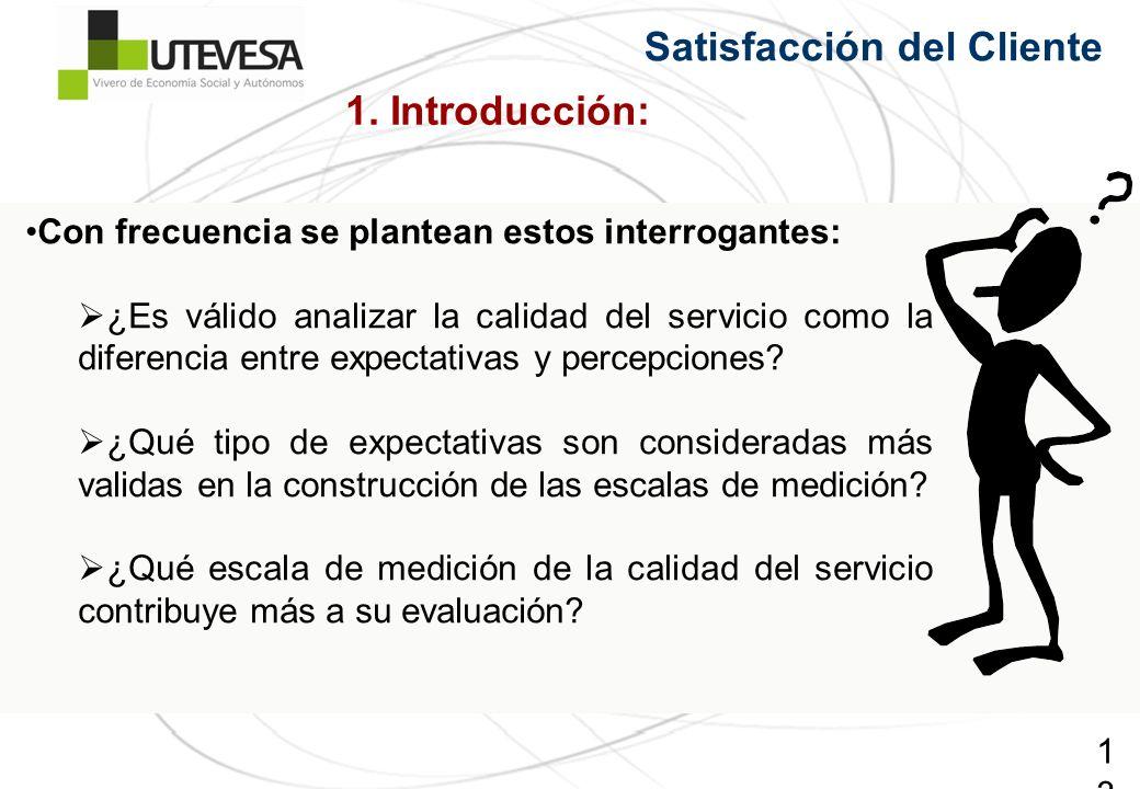 13 Satisfacción del Cliente Con frecuencia se plantean estos interrogantes: ¿Es válido analizar la calidad del servicio como la diferencia entre expec
