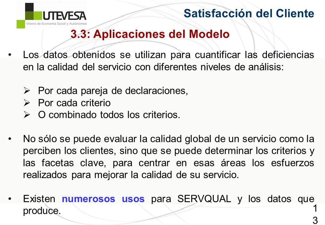 132132132 3.3: Aplicaciones del Modelo Los datos obtenidos se utilizan para cuantificar las deficiencias en la calidad del servicio con diferentes niveles de análisis: Por cada pareja de declaraciones, Por cada criterio O combinado todos los criterios.