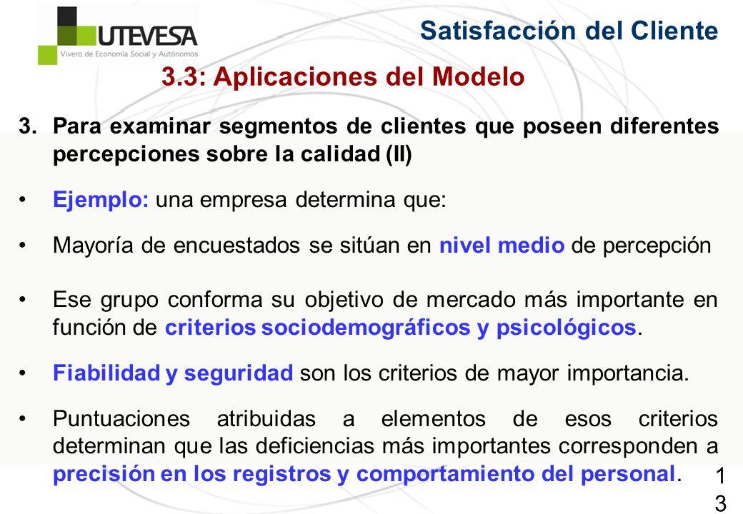 136136136 Satisfacción del Cliente 3.Para examinar segmentos de clientes que poseen diferentes percepciones sobre la calidad (II) Ejemplo: una empresa