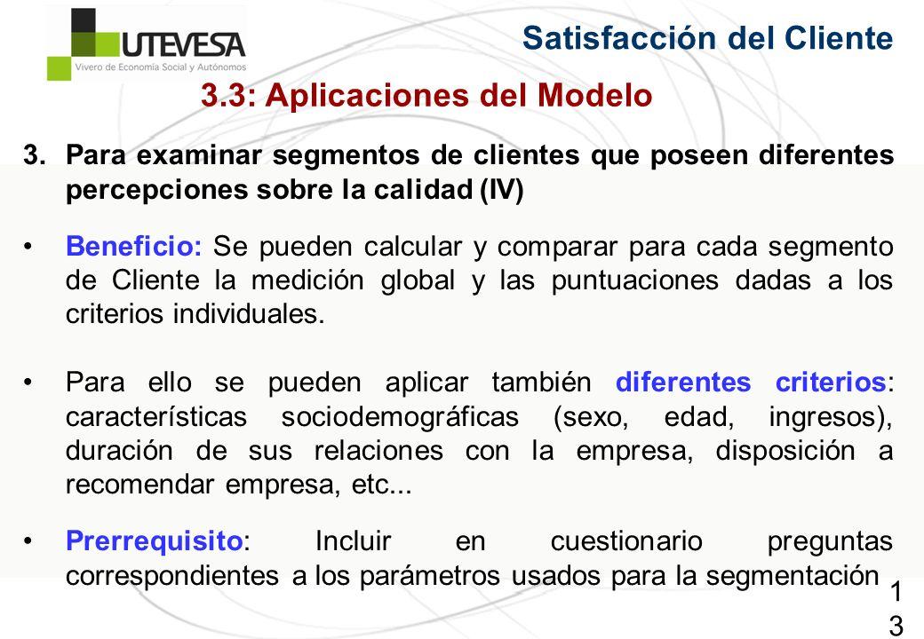 138138138 Satisfacción del Cliente 3.Para examinar segmentos de clientes que poseen diferentes percepciones sobre la calidad (IV) Beneficio: Se pueden calcular y comparar para cada segmento de Cliente la medición global y las puntuaciones dadas a los criterios individuales.