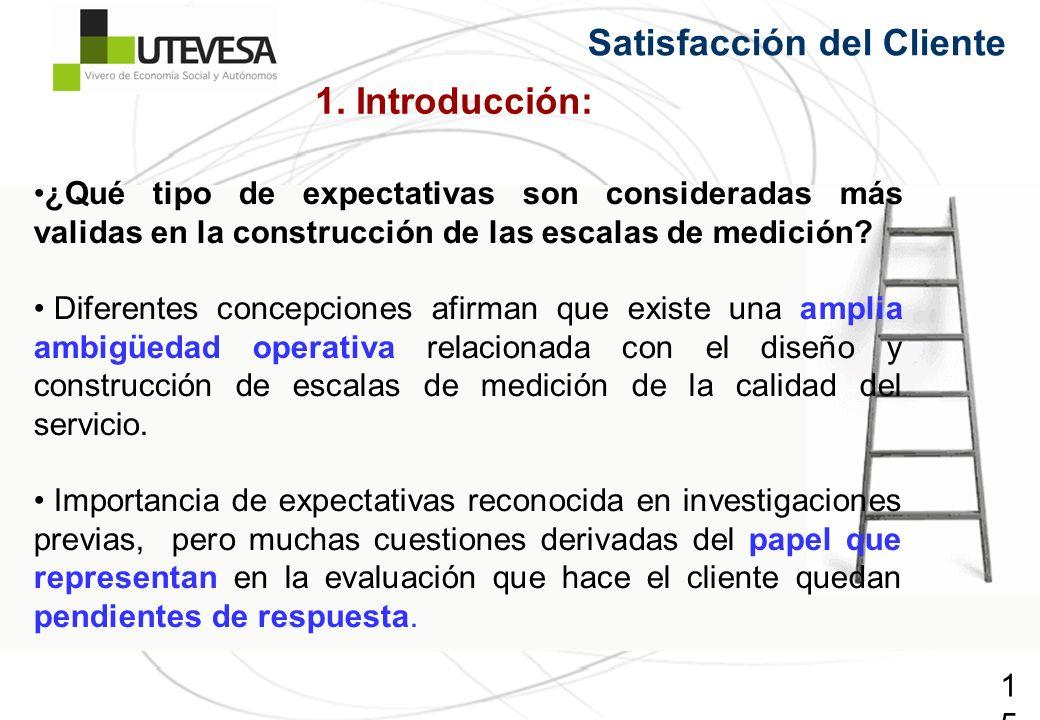 15 Satisfacción del Cliente ¿Qué tipo de expectativas son consideradas más validas en la construcción de las escalas de medición? Diferentes concepcio