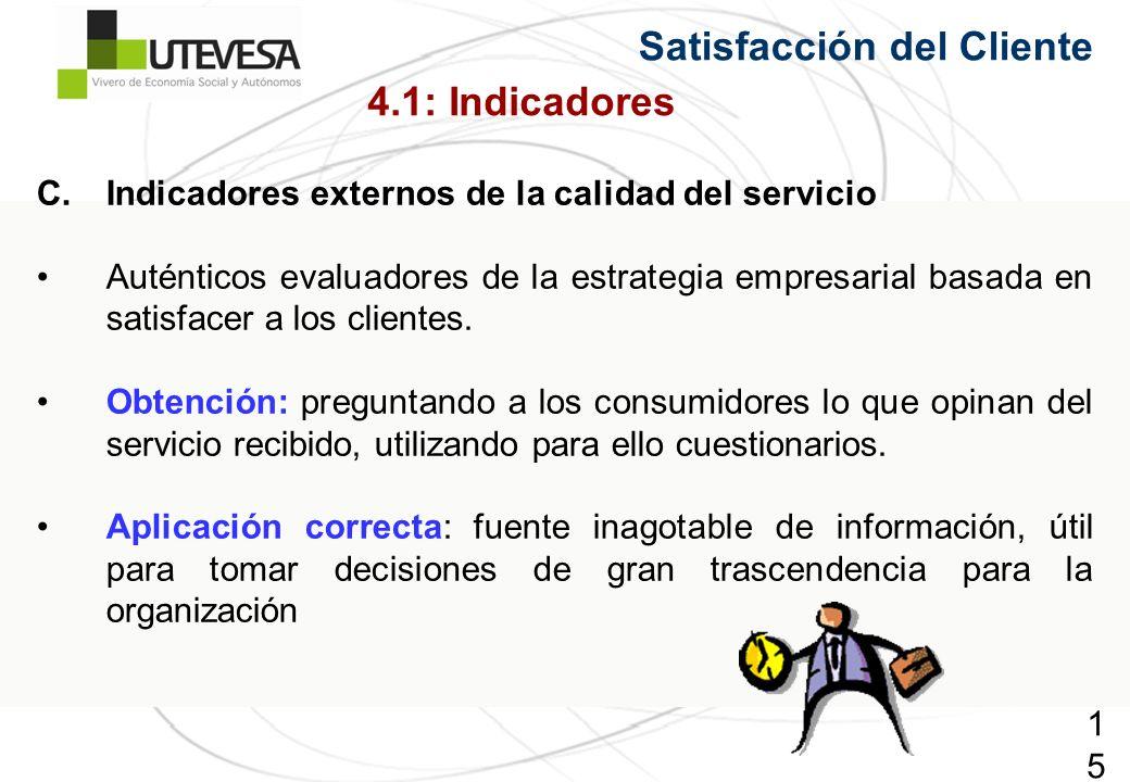 154154154 Satisfacción del Cliente C.Indicadores externos de la calidad del servicio Auténticos evaluadores de la estrategia empresarial basada en satisfacer a los clientes.