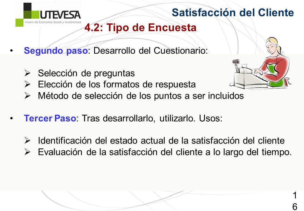 164164164 Satisfacción del Cliente Segundo paso: Desarrollo del Cuestionario: Selección de preguntas Elección de los formatos de respuesta Método de selección de los puntos a ser incluidos Tercer Paso: Tras desarrollarlo, utilizarlo.