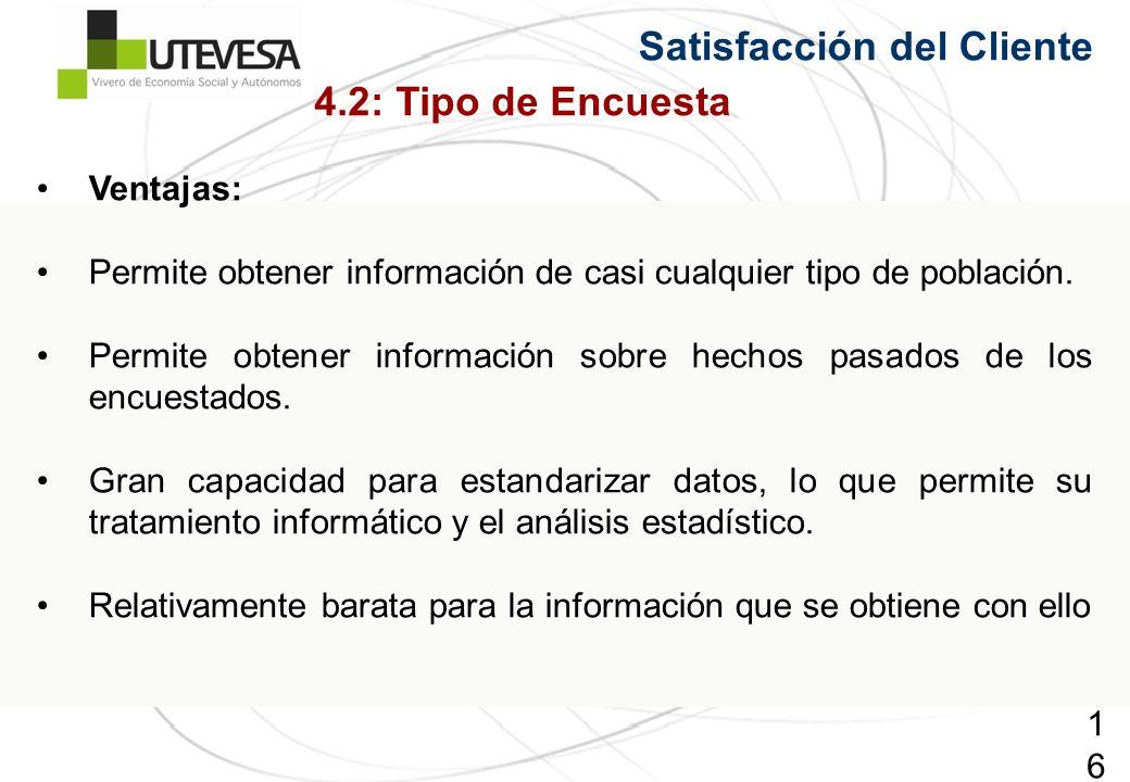 166166166 Satisfacción del Cliente Ventajas: Permite obtener información de casi cualquier tipo de población. Permite obtener información sobre hechos