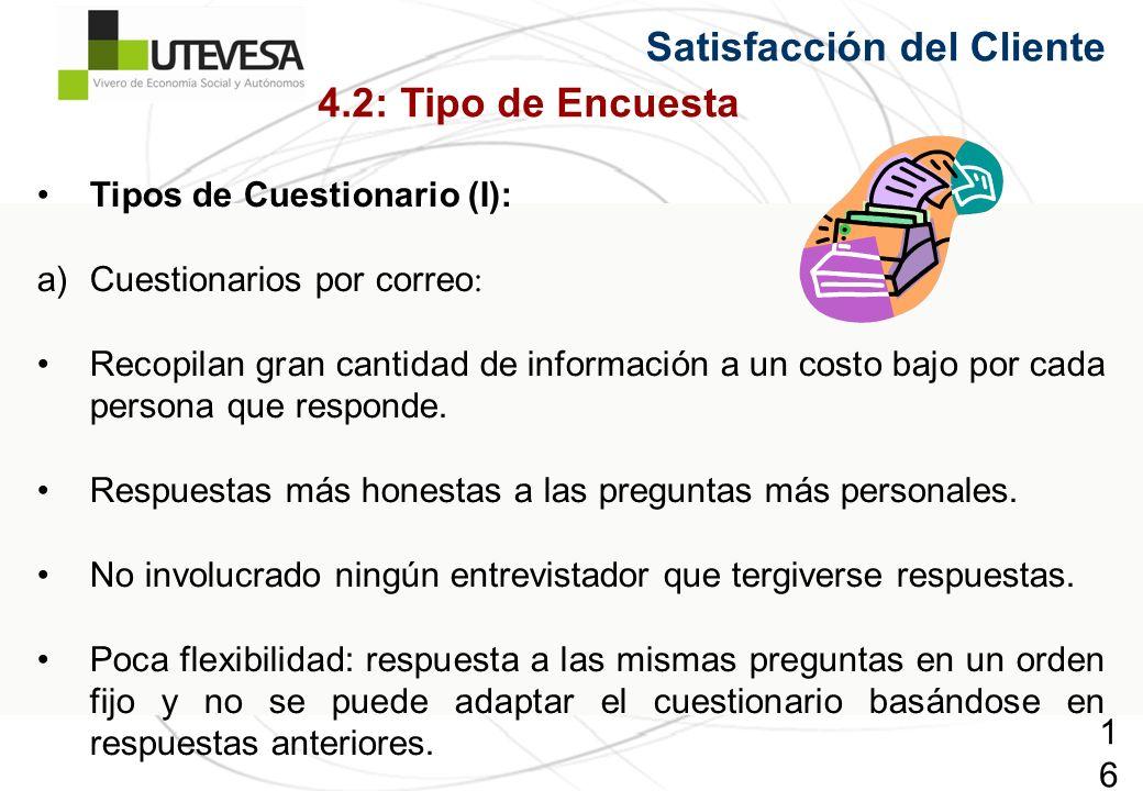 168168168 Satisfacción del Cliente Tipos de Cuestionario (I): a)Cuestionarios por correo : Recopilan gran cantidad de información a un costo bajo por cada persona que responde.