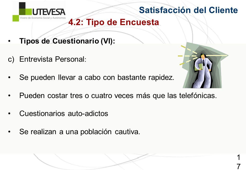 173173173 Tipos de Cuestionario (VI): c)Entrevista Personal : Se pueden llevar a cabo con bastante rapidez. Pueden costar tres o cuatro veces más que