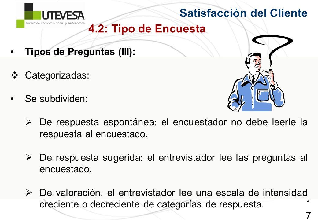 177177177 Satisfacción del Cliente Tipos de Preguntas (III): Categorizadas: Se subdividen: De respuesta espontánea : el encuestador no debe leerle la respuesta al encuestado.