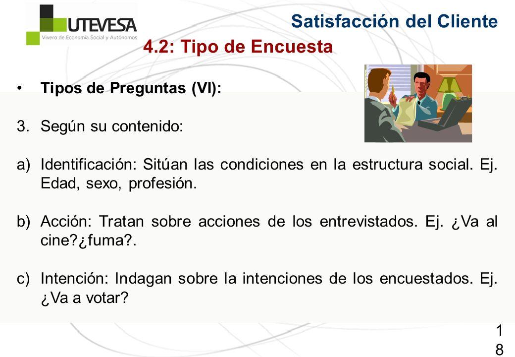 180180180 Tipos de Preguntas (VI): 3.Según su contenido: a)Identificación: Sitúan las condiciones en la estructura social. Ej. Edad, sexo, profesión.
