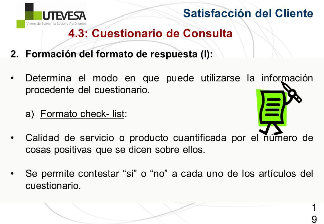 191191191 Satisfacción del Cliente 2.Formación del formato de respuesta (I): Determina el modo en que puede utilizarse la información procedente del cuestionario.
