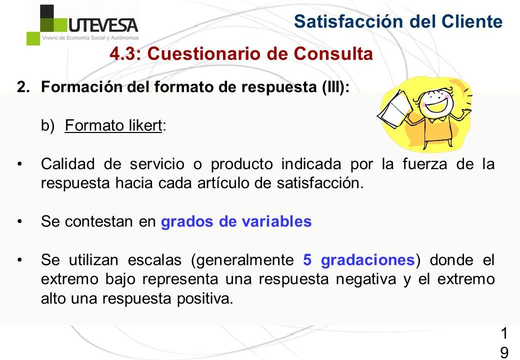 193193193 Satisfacción del Cliente 2.Formación del formato de respuesta (III): b)Formato likert: Calidad de servicio o producto indicada por la fuerza de la respuesta hacia cada artículo de satisfacción.