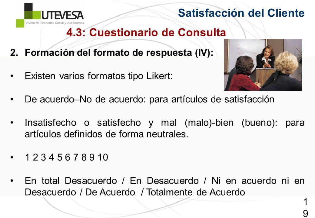 194194194 Satisfacción del Cliente 2.Formación del formato de respuesta (IV): Existen varios formatos tipo Likert: De acuerdo–No de acuerdo: para artículos de satisfacción Insatisfecho o satisfecho y mal (malo)-bien (bueno): para artículos definidos de forma neutrales.