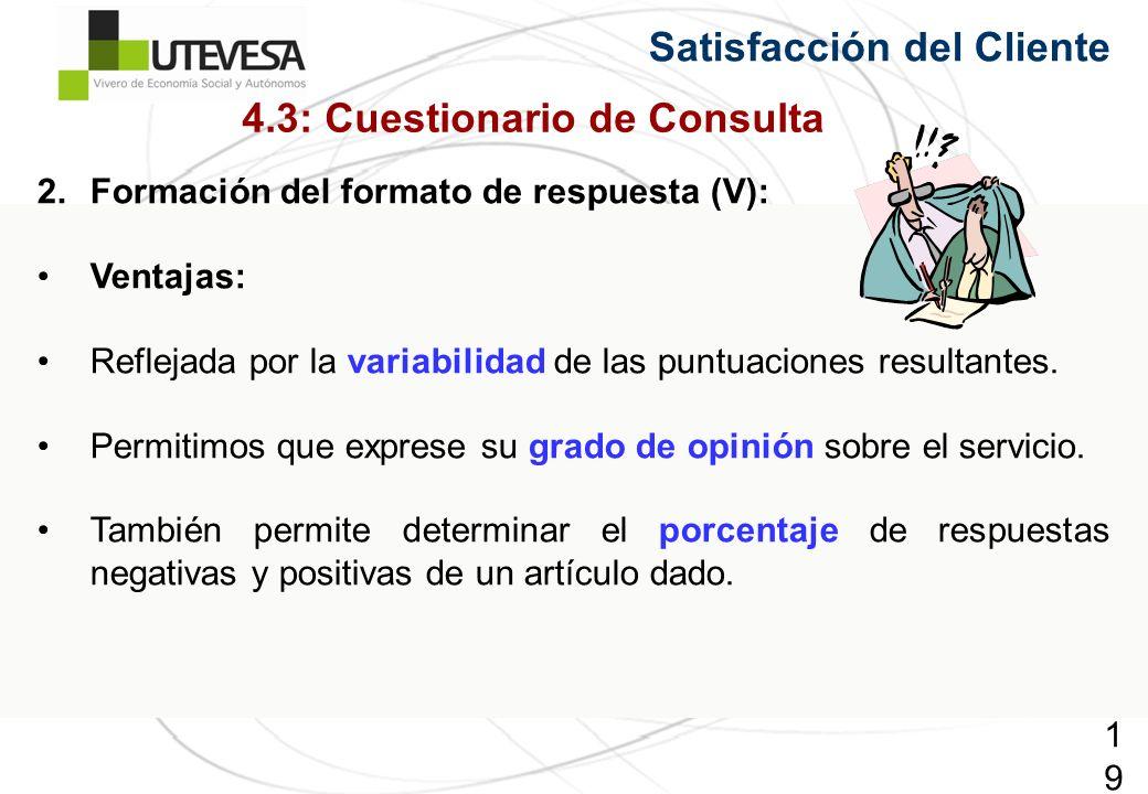 195195195 Satisfacción del Cliente 2.Formación del formato de respuesta (V): Ventajas: Reflejada por la variabilidad de las puntuaciones resultantes.