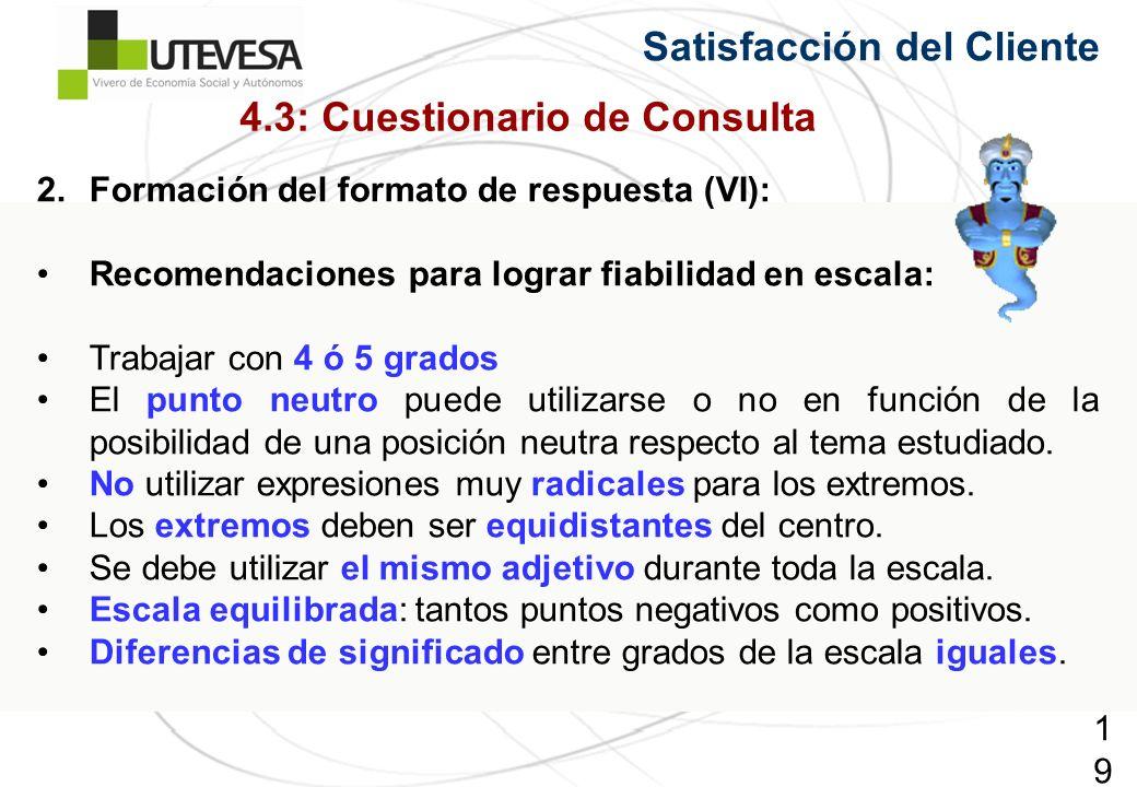 196196196 2.Formación del formato de respuesta (VI): Recomendaciones para lograr fiabilidad en escala: Trabajar con 4 ó 5 grados El punto neutro puede utilizarse o no en función de la posibilidad de una posición neutra respecto al tema estudiado.