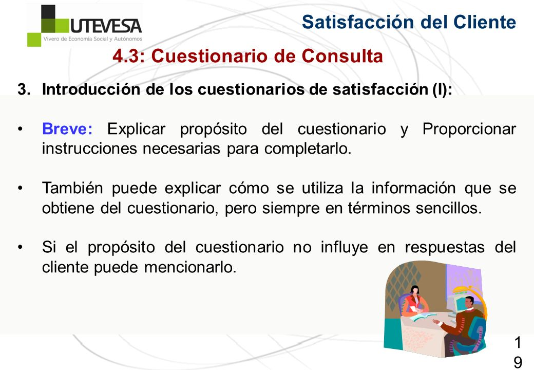 198198198 Satisfacción del Cliente 3.Introducción de los cuestionarios de satisfacción (I): Breve: Explicar propósito del cuestionario y Proporcionar instrucciones necesarias para completarlo.