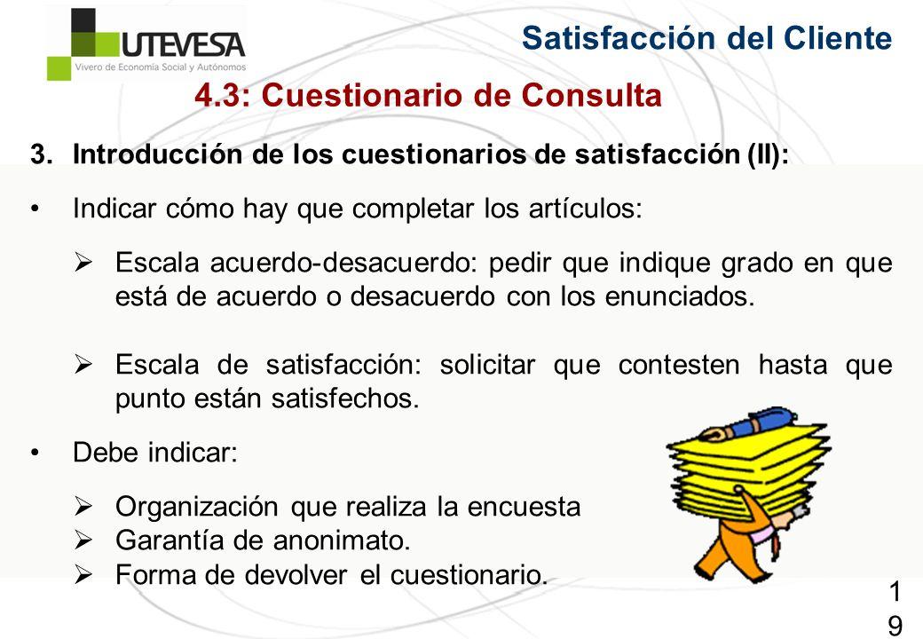 199199199 Satisfacción del Cliente 3.Introducción de los cuestionarios de satisfacción (II): Indicar cómo hay que completar los artículos: Escala acuerdo-desacuerdo: pedir que indique grado en que está de acuerdo o desacuerdo con los enunciados.