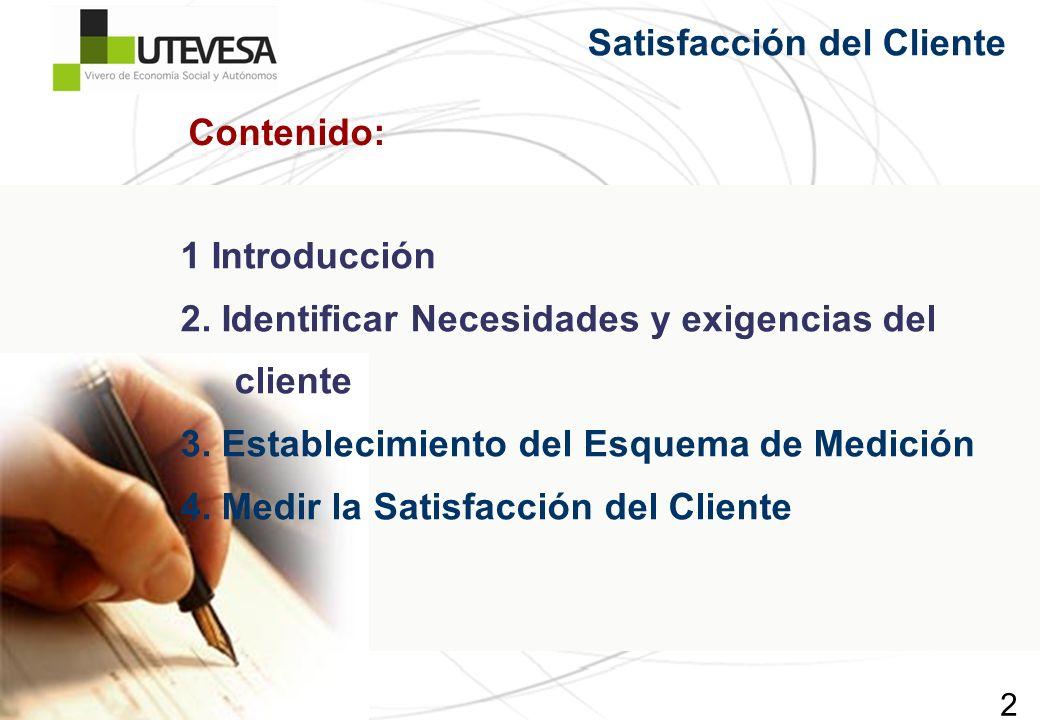 2 Contenido: 1 Introducción 2. Identificar Necesidades y exigencias del cliente 3. Establecimiento del Esquema de Medición 4. Medir la Satisfacción de