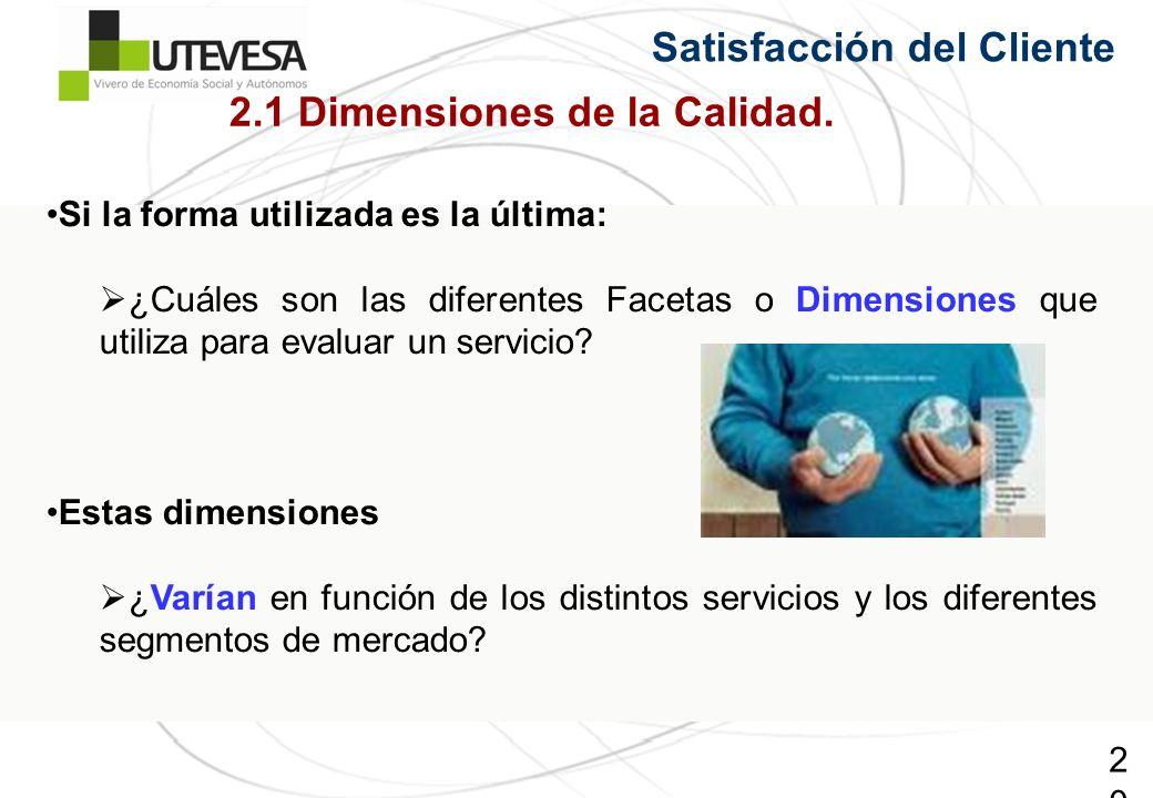 20 Satisfacción del Cliente Si la forma utilizada es la última: ¿Cuáles son las diferentes Facetas o Dimensiones que utiliza para evaluar un servicio.